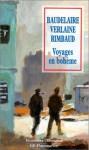 Baudelaire, Verlaine, Rimbaud: Voyages En Bohème - Françoise Métais; Charles Baudelaire; Paul Verlaine; Arthur Rimbaud, Paul Verlaine, Arthur Rimbaud, Françoise Métais