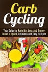 Carb Cycling: Your Guide to Rapid Fat Loss and Energy Boost + Quick, Delicious and Easy Recipes (Weight Loss Plan) - Vanessa Riley
