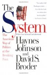 The System: The American Way of Politics at the Breaking Point - Haynes Johnson, David Broder