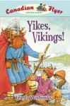 Yikes, Vikings! (Canadian Flyer Adventures Series #4) - Frieda Wishinsky, Dean Griffiths