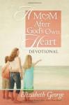 A Mom After God's Own Heart Devotional - Elizabeth George