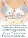 The True Love Wedding Dress - Catherine Anderson