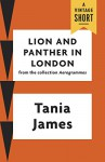 Lion and Panther in London (A Vintage Short) - Tania James