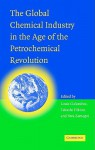 The Global Chemical Industry in the Age of the Petrochemical Revolution - Louis P. Galambos