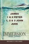 Immersion Bible Studies - James, 1 & 2 Peter, 1, 2 & 3 John, Jude - Michael E. Williams
