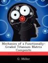 Mechanics of a Functionally-Graded Titanium Matrix Composite - G. Miller