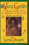 The Wicca Garden: A Modern Witch's Book of Magickal and Enchanted Herbs and Plants - Gerina Dunwich