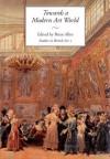 Towards a Modern Art World: Studies in British Art I - Brian Allen