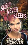 Sushi Never Sleeps - Clifford A. Pickover
