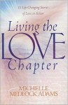 Living the Love Chapter: 15 Life-Changing Stories of Love in Action - Michelle Medlock Adams
