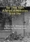 The Little Town: A Series of Memories - Rana Williamson, Patricia Clark