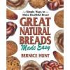 Great Natural Breads Made Easy: Simple Ways to Make Healthful Bread - Bernice Hunt, Lauren Jarrett