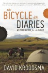 The Bicycle Diaries: My 21,000-Mile Ride for the Climate - David Kroodsma, Kirsten Janene-Nelson, John Kelly
