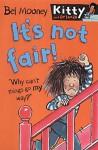 It's Not Fair (Kitty & Friends) - Bel Mooney