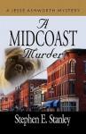 A Midcoast Murder - A Jesse Ashworth Mystery - Stephen E. Stanley