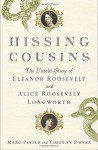 Hissing Cousins: The Untold Story of Eleanor Roosevelt and Alice Roosevelt Longworth - Marc Peyser, Timothy Dwyer
