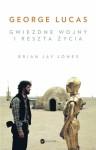 """George Lucas. """"Gwiezdne wojny"""" reszta życia - Brian Jay Jones"""