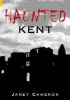 Haunted Kent (Images Of England) (Images Of England) - Janet Cameron
