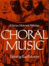 Choral Music a Norton Historical Anthology - Ray Robinson
