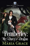 Pemberley: Mr. Darcy's Dragon - Maria Grace