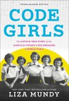 Code Girls: The True Story of the American Women Who Secretly Broke Codes in World War II (Young Readers Edition) - Liza Mundy