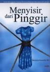 Menyisir dari Pinggir. Cerita-cerita Advokasi Keluarga Berencana/Kesehatan Reproduksi dari Lapangan - Veronika Kusuma, Dodi Yuniar, Fitri Andyaswuri