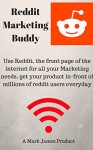 Reddit Marketing Buddy Use Reddit, the front page of the internet for all your marketing needs, get your product infront of millions of reddit users everyday - Mark James