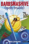 Barbsmashive (Spells Trouble) - Mike Jenkins