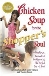 Chicken Soup for the Shopper's Soul: Celebrating Bargains, Boutiques and the Never-Ending Quest for the Perfect Pair of Shoes - Jack Canfield, Mark Hansen, Theresa Peluso
