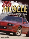 80s Muscle: The Cars That Dominated A Decade - Mike Mueller