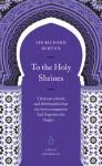 To the Holy Shrines (Penguin Great Journeys) - Richard Burton