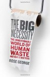 The Big Necessity: The Unmentionable World of Human Waste and Why It Matters - Rose George