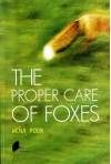 The Proper Care of Foxes - Wena Poon