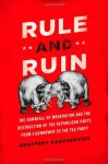 Rule and Ruin: The Downfall of Moderation and the Destruction of the Republican Party, From Eisenhower to the Tea Party (Oxford Studies in Postwar American Political Development) - Geoffrey Kabaservice