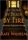 By Stone, by Blade, by Fire - Kate Wilhelm, Carrington MacDuffie