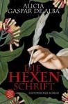 Die Hexenschrift: Historischer Roman - Alicia Gaspar De Alba, Susanne Goga-Klinkenberg