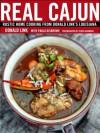 Real Cajun: Rustic Home Cooking from Donald Link's Louisiana - Donald Link, Paula Disbrowe, Chris Granger