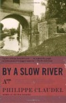 By a Slow River - Philippe Claudel