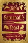 John Saturnall's Feast - Lawrence Norfolk