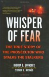 Whisper of Fear: The True Story of the Prosecutor Who Stalks the Stalkers - Rhonda B. Saunders, Stephen G. Michaud