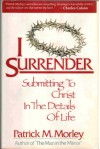 I Surrender: Submitting to Christ in the Details of Life - Patrick Morley