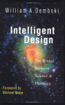 Intelligent Design: The Bridge Between Science & Theology - William A. Dembski, Michael J. Behe