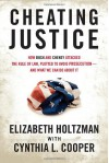 Cheating Justice: How Bush and Cheney Attacked the Rule of Law and Plotted to Avoid Prosecution? and What We Can Do about It - Elizabeth Holtzman, Cynthia Cooper