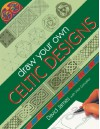 Draw Your Own Celtic Designs - David James, Vitor Gonzalez