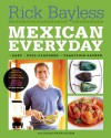Mexican Everyday - Rick Bayless, Deann Groen Bayless, Christopher Hirsheimer