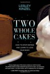 Two Whole Cakes: How to Stop Dieting and Learn to Love Your Body - Lesley Kinzel