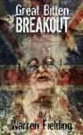 Great Bitten: Breakout (United Kingdom of Great Bitten, Zombie Apocalypse) - Warren Fielding, Marit Cooper