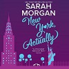 New York, Actually: From Manhattan with Love, Book 4 - Sarah Morgan, Jennifer Woodward