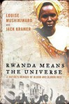 Rwanda Means the Universe: A Native's Memoir of Blood and Bloodlines - Louise Mushikiwabo, Jack Kramer