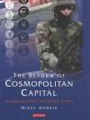 The Return of Cosmopolitan Capital: Globalization, the State and War - Nigel Harris